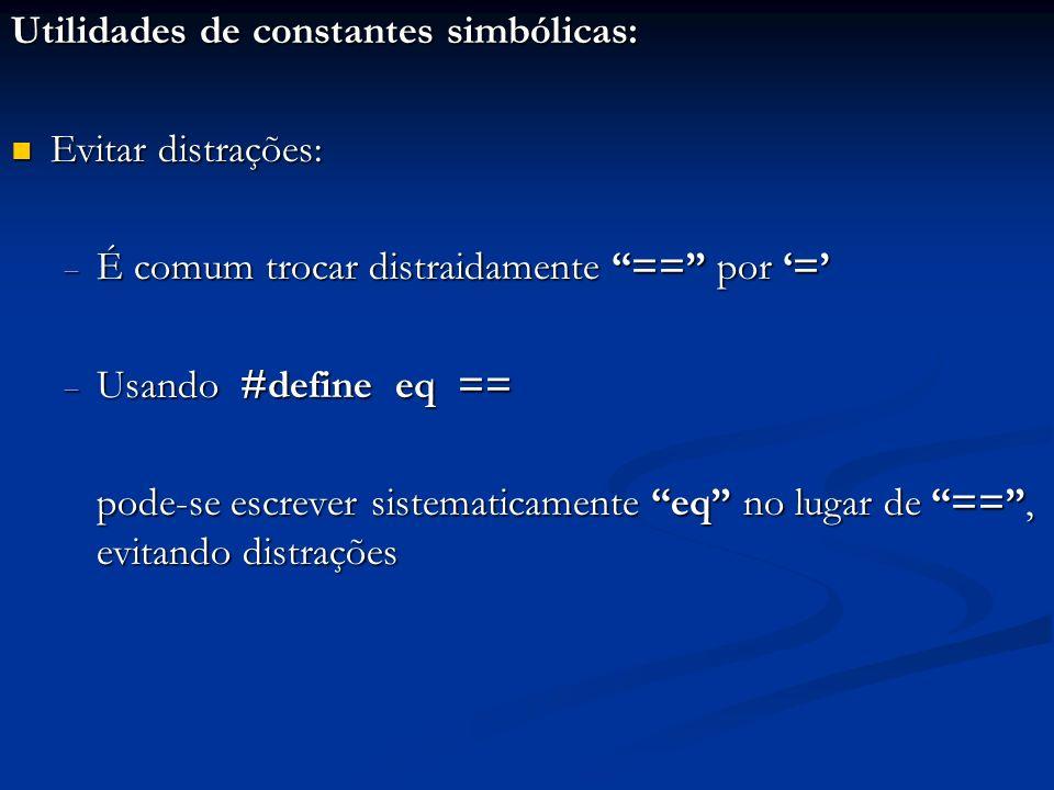 Utilidades de constantes simbólicas: Evitar distrações: Evitar distrações: É comum trocar distraidamente == por = É comum trocar distraidamente == por