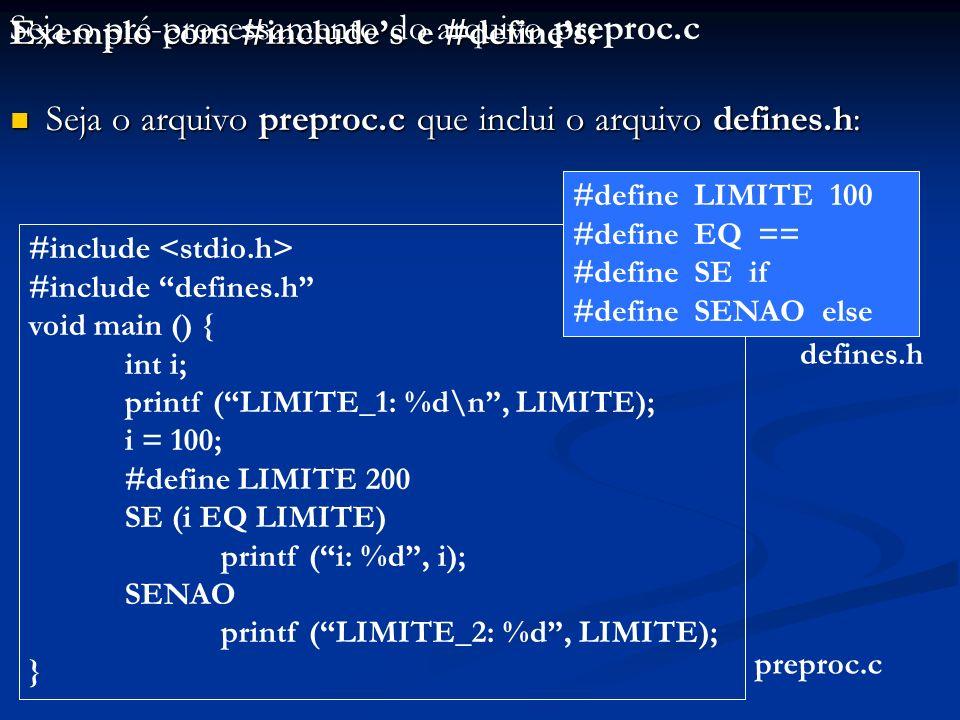 Exemplo com #includes e #defines: Seja o arquivo preproc.c que inclui o arquivo defines.h: Seja o arquivo preproc.c que inclui o arquivo defines.h: #i