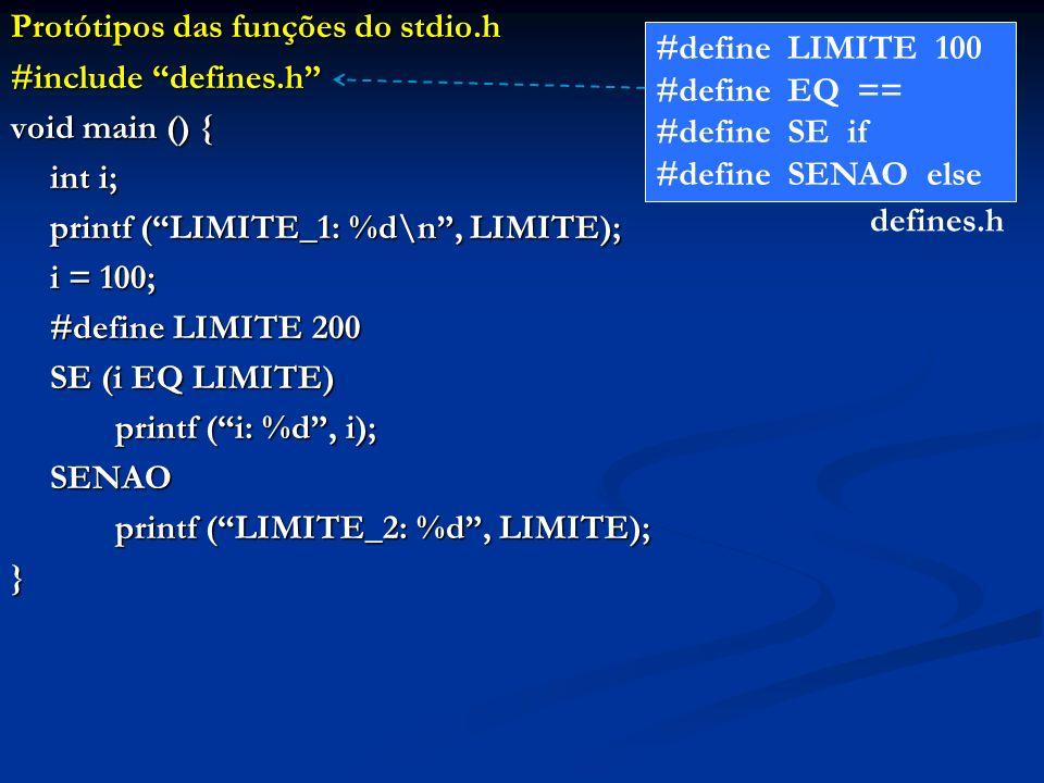 Protótipos das funções do stdio.h #include defines.h void main () { int i; printf (LIMITE_1: %d\n, LIMITE); i = 100; #define LIMITE 200 SE (i EQ LIMIT