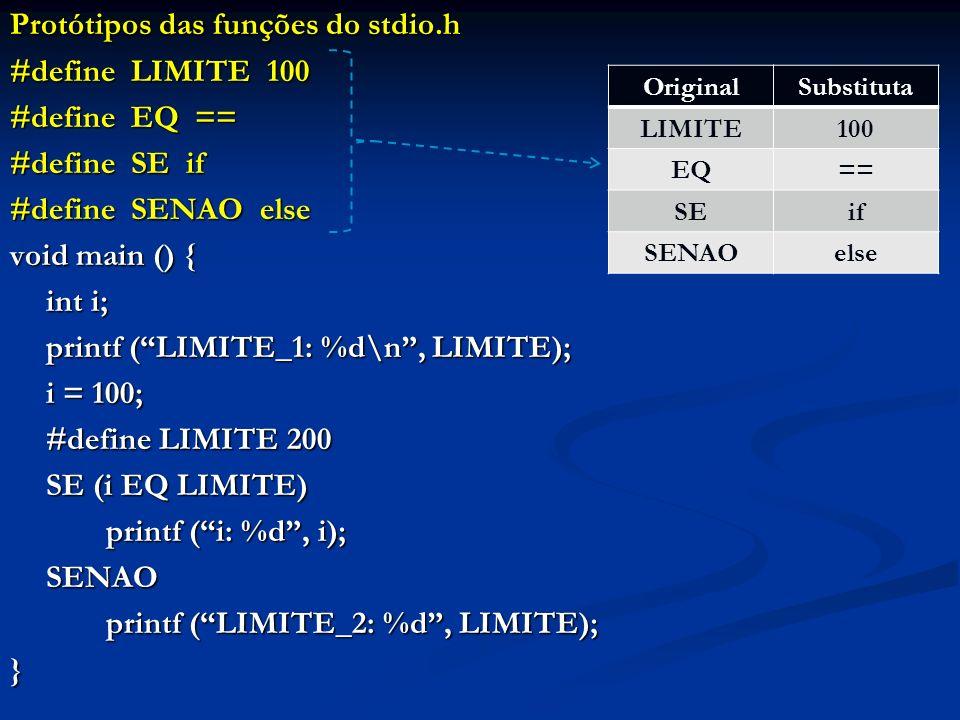 Protótipos das funções do stdio.h #define LIMITE 100 #define EQ == #define SE if #define SENAO else void main () { int i; printf (LIMITE_1: %d\n, LIMI