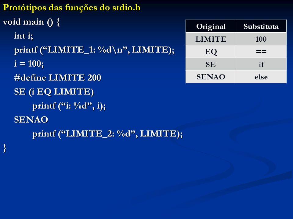 Protótipos das funções do stdio.h void main () { int i; printf (LIMITE_1: %d\n, LIMITE); i = 100; #define LIMITE 200 SE (i EQ LIMITE) printf (i: %d, i