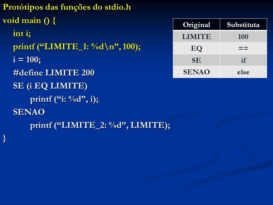 Protótipos das funções do stdio.h void main () { int i; printf (LIMITE_1: %d\n, 100); i = 100; #define LIMITE 200 SE (i EQ LIMITE) printf (i: %d, i);
