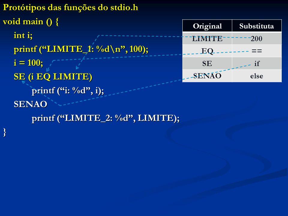 Protótipos das funções do stdio.h void main () { int i; printf (LIMITE_1: %d\n, 100); i = 100; SE (i EQ LIMITE) printf (i: %d, i); SENAO printf (LIMIT