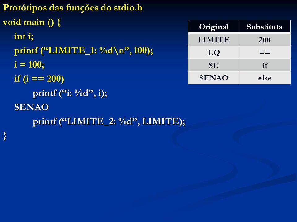 Protótipos das funções do stdio.h void main () { int i; printf (LIMITE_1: %d\n, 100); i = 100; if (i == 200) printf (i: %d, i); SENAO printf (LIMITE_2