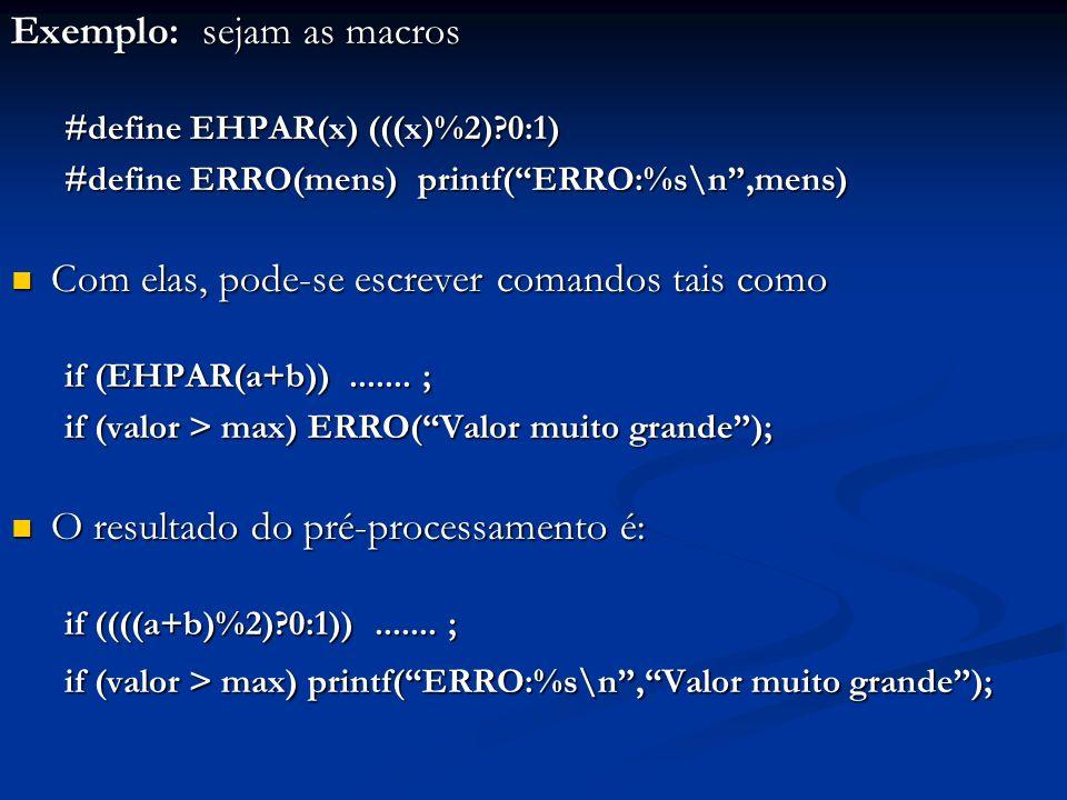 Exemplo: sejam as macros #define EHPAR(x) (((x)%2)?0:1) #define ERRO(mens) printf(ERRO:%s\n,mens) Com elas, pode-se escrever comandos tais como Com el