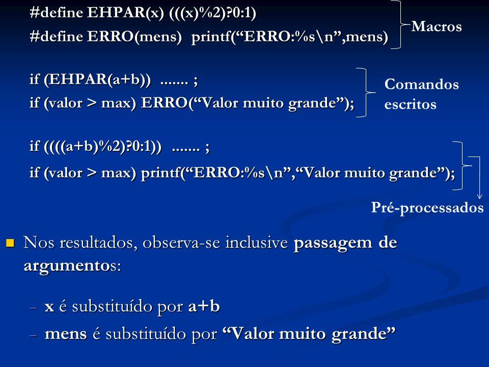 #define EHPAR(x) (((x)%2)?0:1) #define ERRO(mens) printf(ERRO:%s\n,mens) if (EHPAR(a+b))....... ; if (valor > max) ERRO(Valor muito grande); if ((((a+