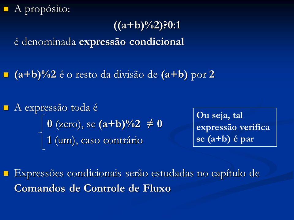 A propósito: A propósito:((a+b)%2)?0:1 é denominada expressão condicional (a+b)%2 é o resto da divisão de (a+b) por 2 (a+b)%2 é o resto da divisão de