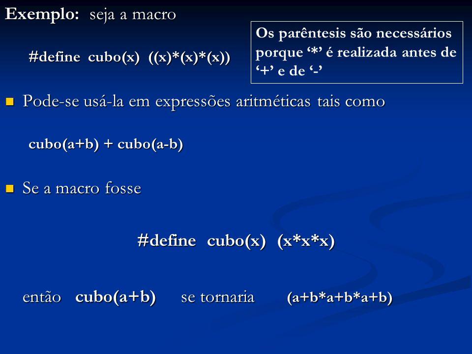 Exemplo: seja a macro #define cubo(x) ((x)*(x)*(x)) Pode-se usá-la em expressões aritméticas tais como Pode-se usá-la em expressões aritméticas tais c