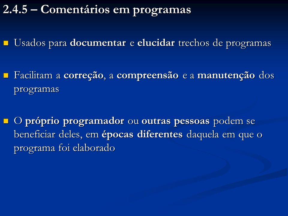 2.4.5 – Comentários em programas Usados para documentar e elucidar trechos de programas Usados para documentar e elucidar trechos de programas Facilit