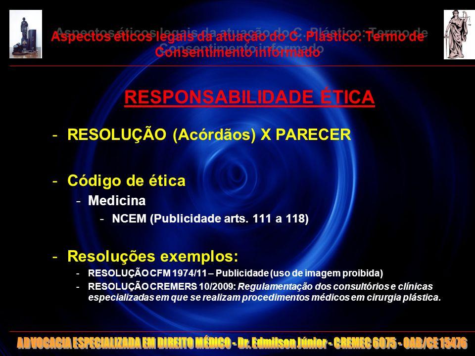 9 Aspectos éticos legais da atuação do C. Plástico: Termo de Consentimento informado RESPONSABILIDADE ÉTICA -RESOLUÇÃO (Acórdãos) X PARECER -Código de