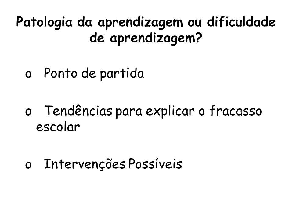 Patologia da aprendizagem ou dificuldade de aprendizagem.