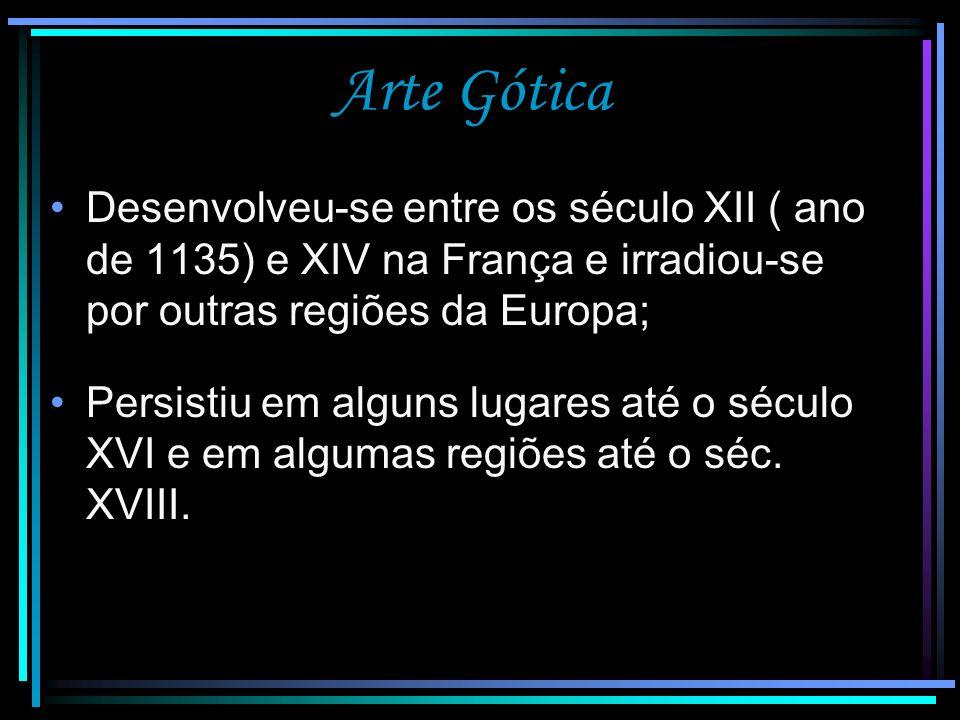 Arte Gótica É um período onde se inicia um estilo arquitetônico revolucionário; É identificado como o período da arte das Catedrais; Desenvolvimento racional das ciências, tendo Deus como elemento supremo; Aparecimento das universidades.