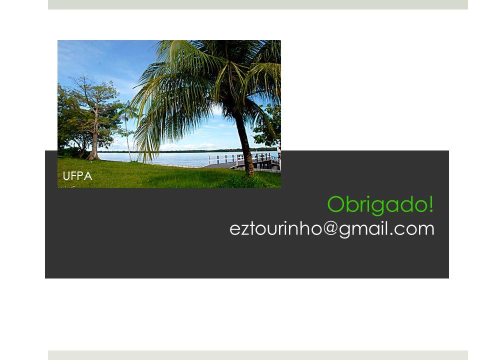 Obrigado! eztourinho@gmail.com UFPA