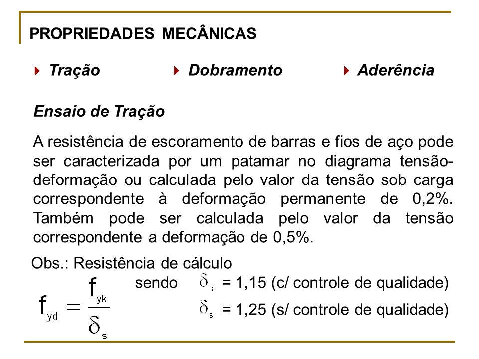 PROPRIEDADES MECÂNICAS Tração Dobramento Aderência Ensaio de Tração A resistência de escoramento de barras e fios de aço pode ser caracterizada por um