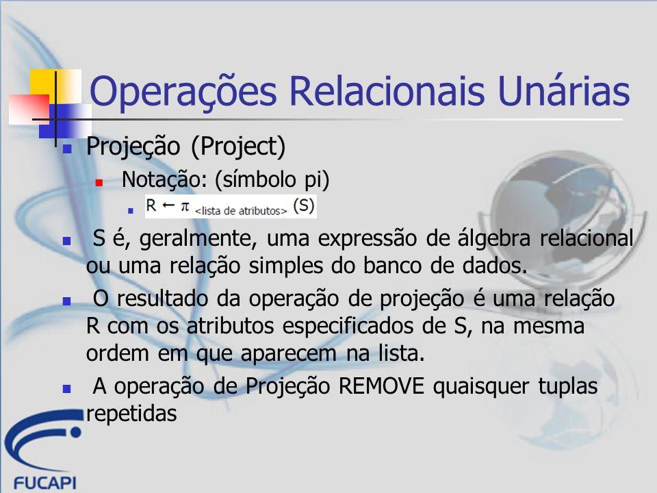Operações Relacionais Unárias Projeção (Project) Notação: (símbolo pi) S é, geralmente, uma expressão de álgebra relacional ou uma relação simples do