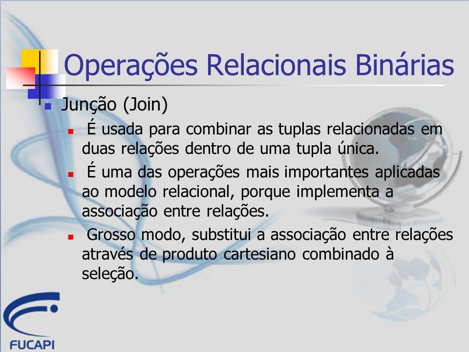 Operações Relacionais Binárias Junção (Join) É usada para combinar as tuplas relacionadas em duas relações dentro de uma tupla única. É uma das operaç