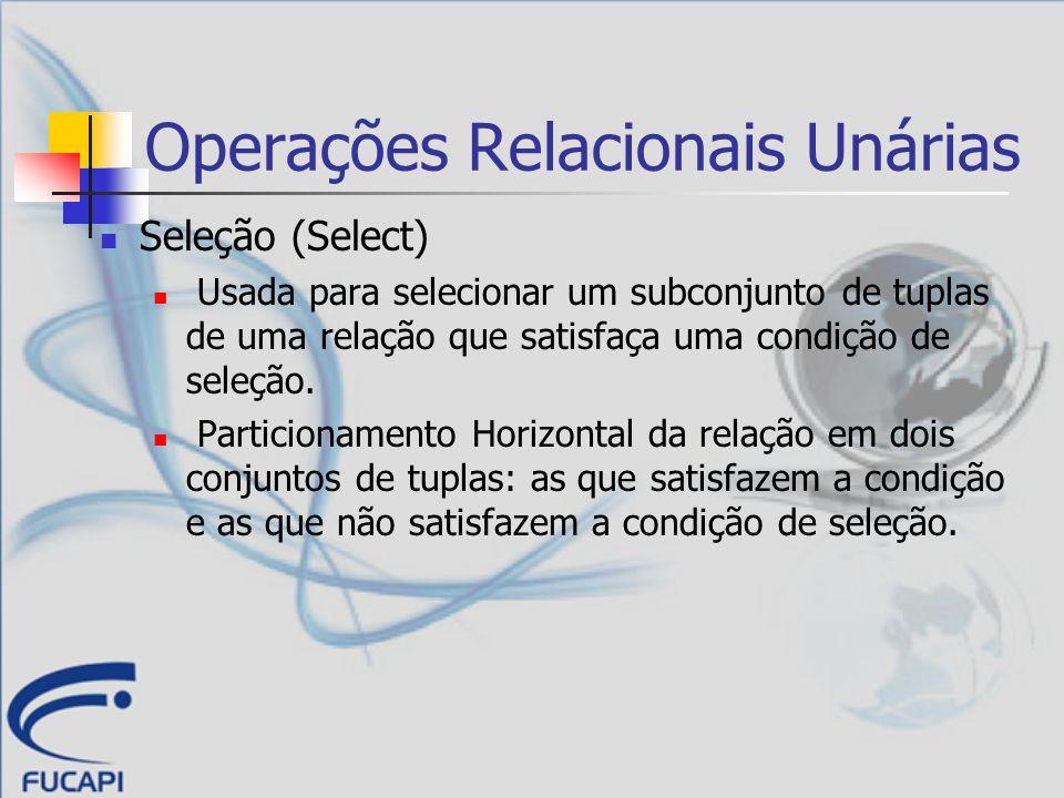 Operações Relacionais Unárias Seleção (Select) Notação: (símbolo sigma) R (S) Onde a condição de seleção é uma expressão booleana, especificada nos atributos da relação S.