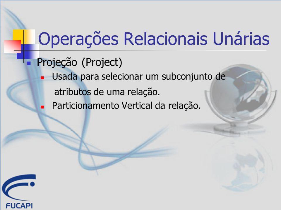 Operações Relacionais Unárias Projeção (Project) Notação: (símbolo pi) S é, geralmente, uma expressão de álgebra relacional ou uma relação simples do banco de dados.