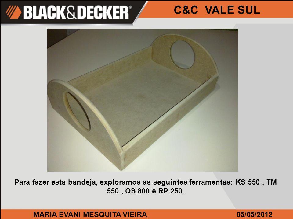 MARIA EVANI MESQUITA VIEIRA05/05/2012 C&C VALE SUL Para fazer esta bandeja, exploramos as seguintes ferramentas: KS 550, TM 550, QS 800 e RP 250.
