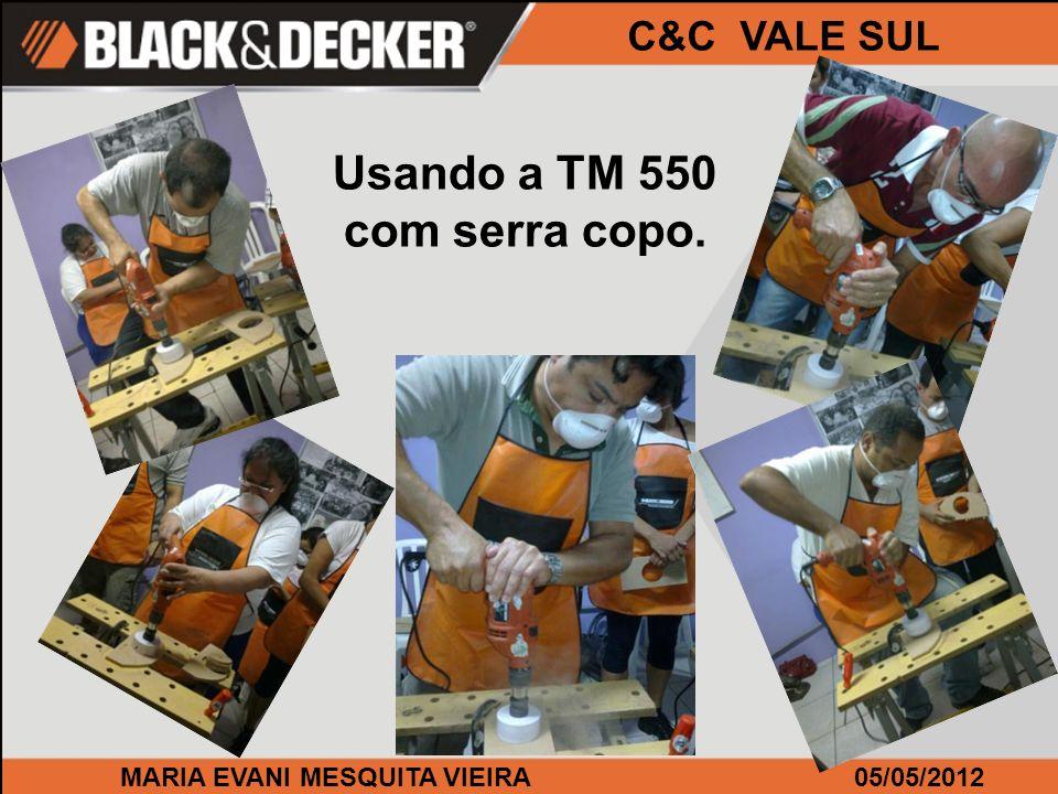 MARIA EVANI MESQUITA VIEIRA05/05/2012 C&C VALE SUL Usando a TM 550 com serra copo.