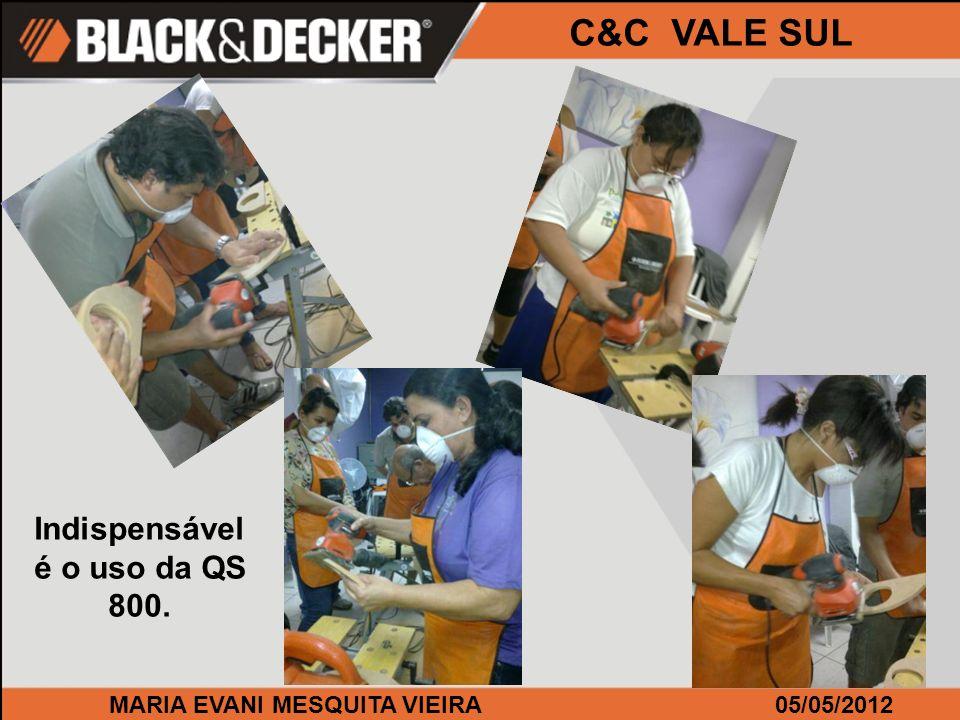MARIA EVANI MESQUITA VIEIRA05/05/2012 C&C VALE SUL Indispensável é o uso da QS 800.