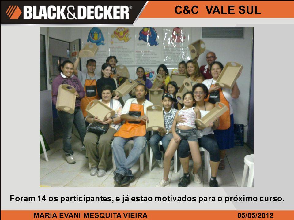 MARIA EVANI MESQUITA VIEIRA05/05/2012 C&C VALE SUL Foram 14 os participantes, e já estão motivados para o próximo curso.