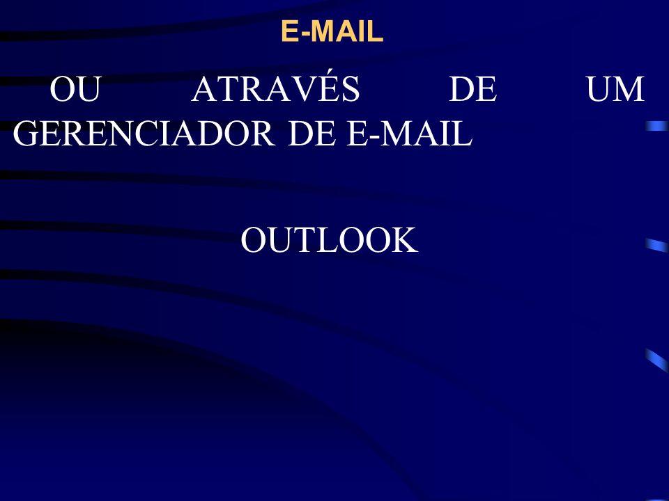 E-MAIL OU ATRAVÉS DE UM GERENCIADOR DE E-MAIL OUTLOOK