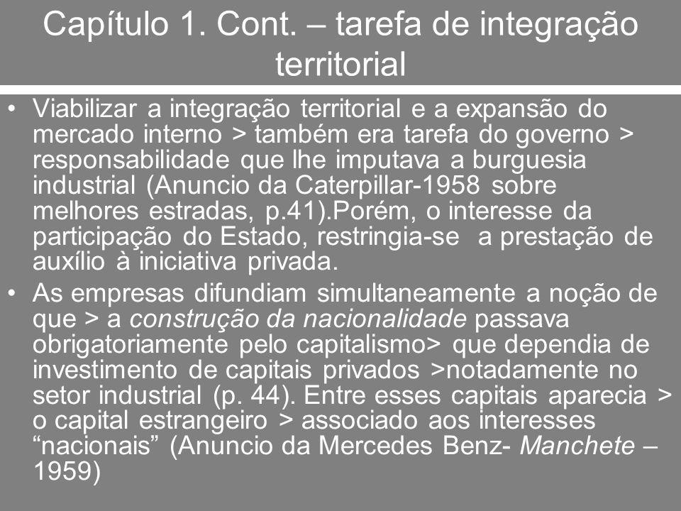 Capítulo 1. Cont. – tarefa de integração territorial Viabilizar a integração territorial e a expansão do mercado interno > também era tarefa do govern