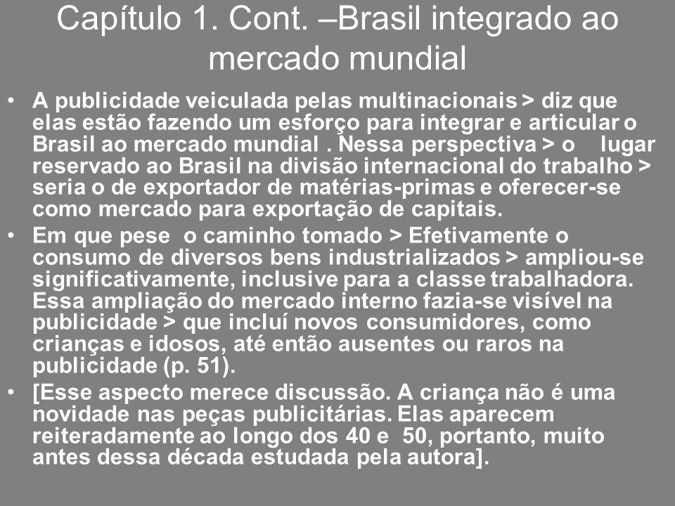 Capítulo 1. Cont. –Brasil integrado ao mercado mundial A publicidade veiculada pelas multinacionais > diz que elas estão fazendo um esforço para integ