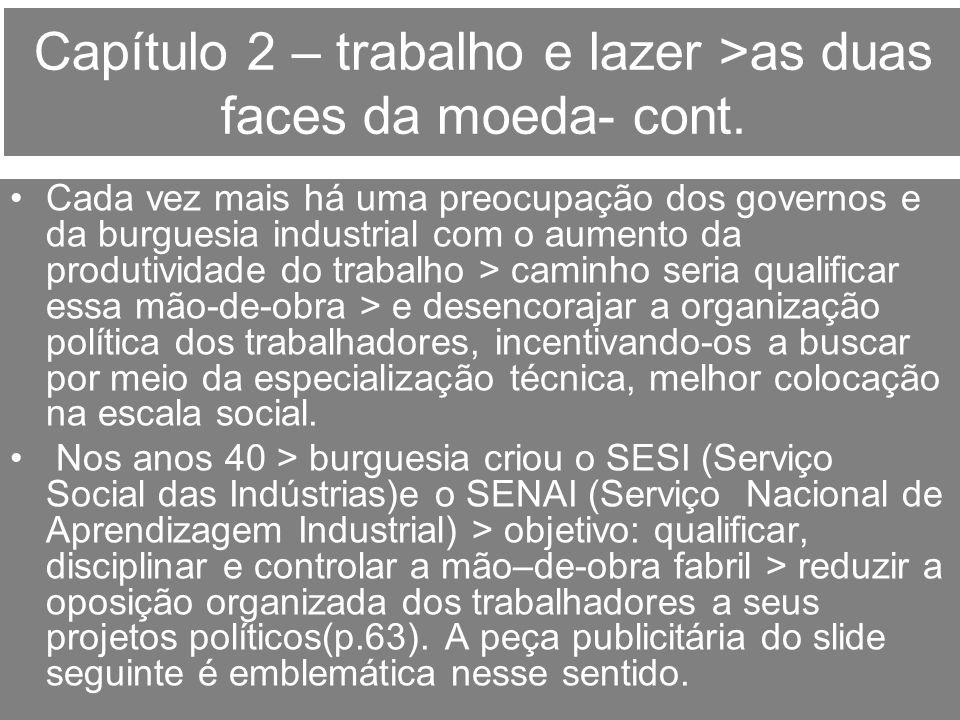 Capítulo 2 – trabalho e lazer >as duas faces da moeda- cont. Cada vez mais há uma preocupação dos governos e da burguesia industrial com o aumento da