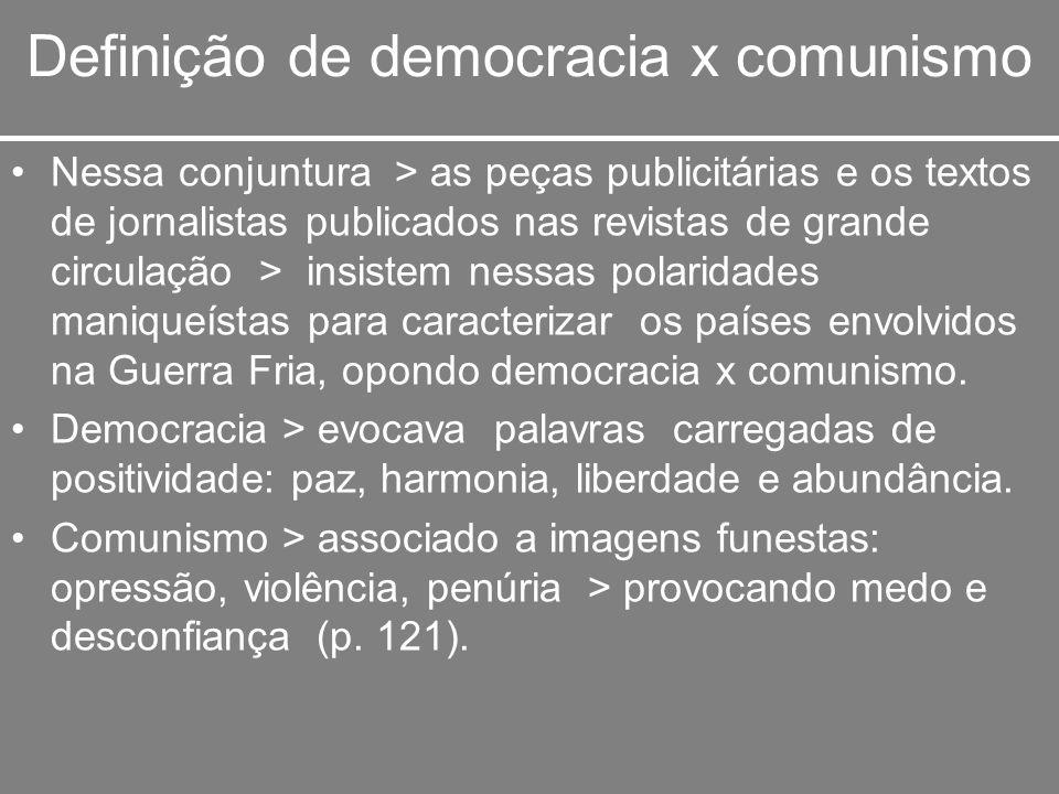 Definição de democracia x comunismo Nessa conjuntura > as peças publicitárias e os textos de jornalistas publicados nas revistas de grande circulação