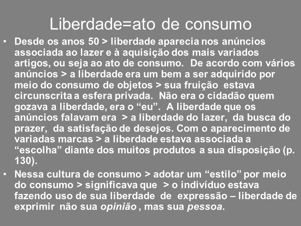 Liberdade=ato de consumo Desde os anos 50 > liberdade aparecia nos anúncios associada ao lazer e à aquisição dos mais variados artigos, ou seja ao ato