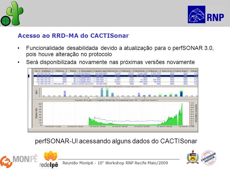 Reunião Monipê - 10° Workshop RNP Recife Maio/2009 Acesso ao RRD-MA do CACTISonar perfSONAR-UI acessando alguns dados do CACTISonar Funcionalidade des