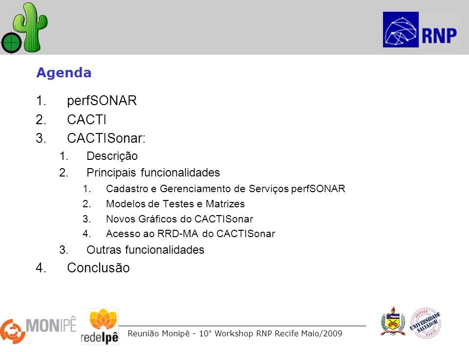 Reunião Monipê - 10° Workshop RNP Recife Maio/2009 Agenda 1.perfSONAR 2.CACTI 3.CACTISonar: 1.Descrição 2.Principais funcionalidades 1.Cadastro e Gere