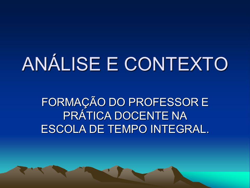 ANÁLISE E CONTEXTO FORMAÇÃO DO PROFESSOR E PRÁTICA DOCENTE NA ESCOLA DE TEMPO INTEGRAL.