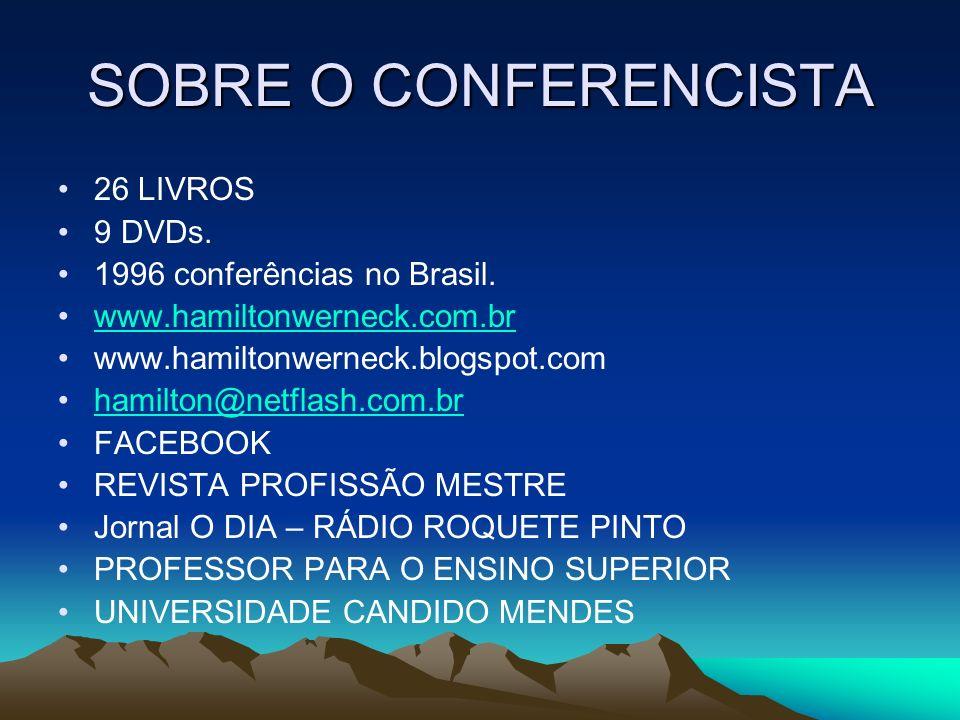 SOBRE O CONFERENCISTA 26 LIVROS 9 DVDs. 1996 conferências no Brasil. www.hamiltonwerneck.com.br www.hamiltonwerneck.blogspot.com hamilton@netflash.com