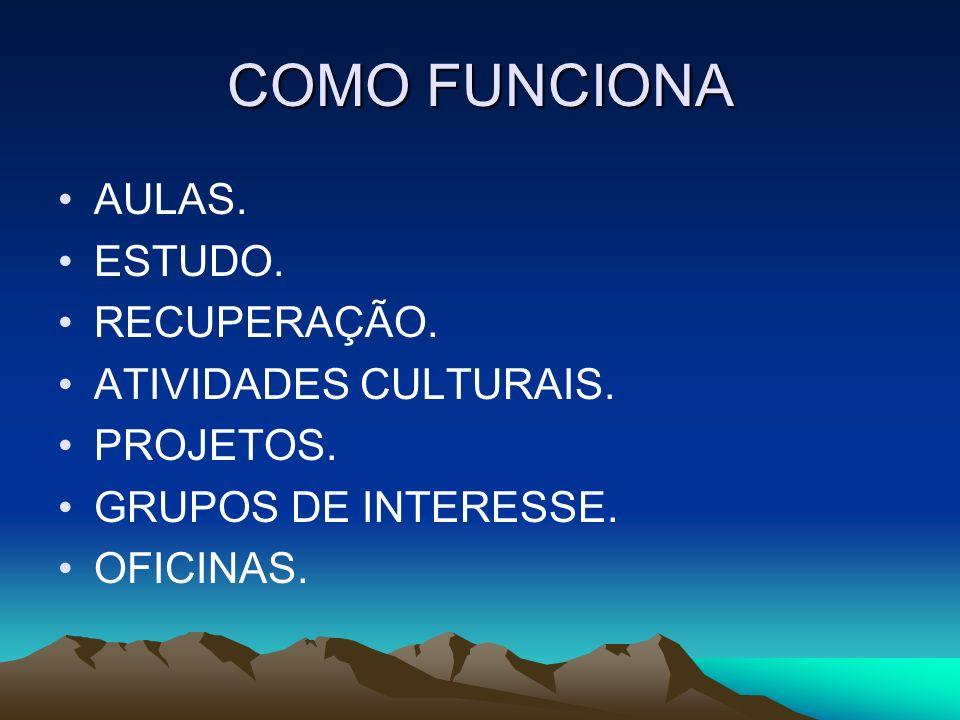 COMO FUNCIONA AULAS. ESTUDO. RECUPERAÇÃO. ATIVIDADES CULTURAIS. PROJETOS. GRUPOS DE INTERESSE. OFICINAS.