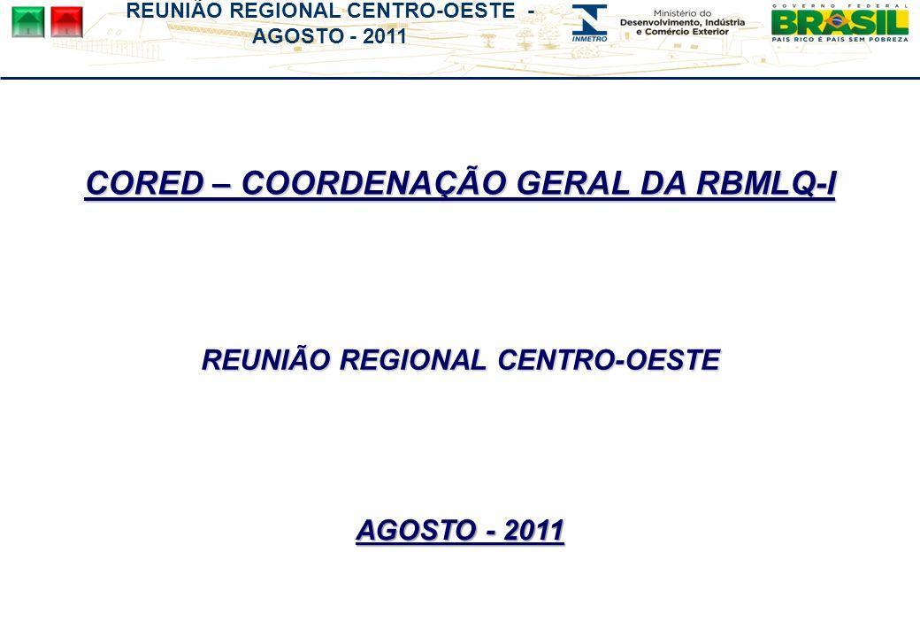 REUNIÃO REGIONAL CENTRO-OESTE - AGOSTO - 2011 CORED – COORDENAÇÃO GERAL DA RBMLQ-I REUNIÃO REGIONAL CENTRO-OESTE AGOSTO - 2011