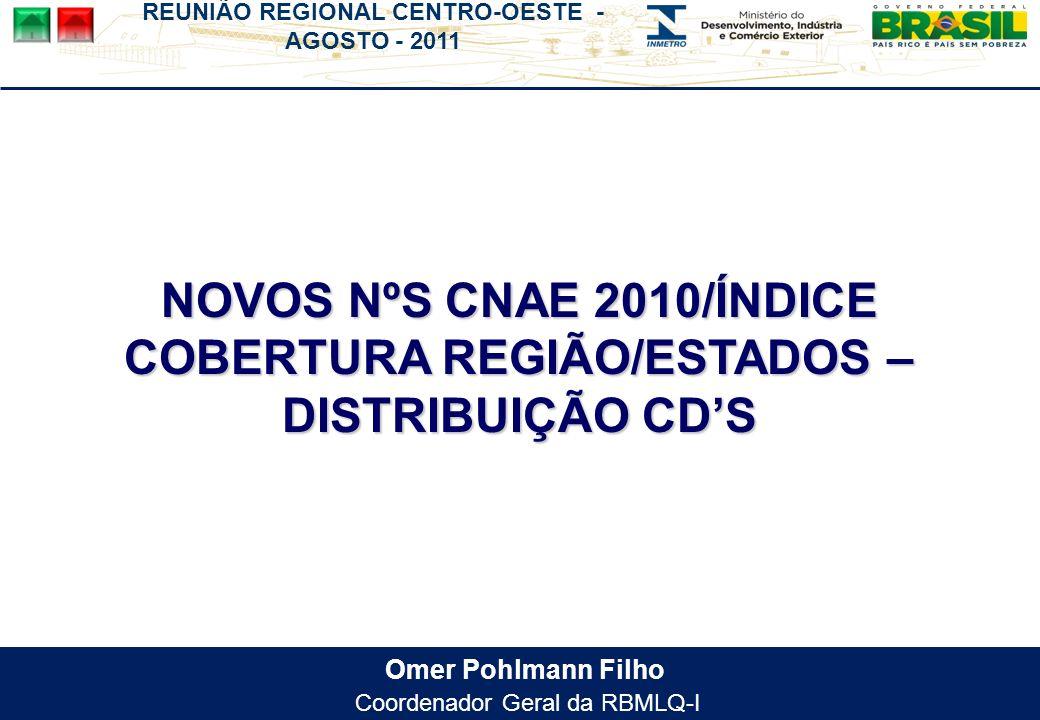 REUNIÃO REGIONAL CENTRO-OESTE - AGOSTO - 2011 Omer Pohlmann Filho Coordenador Geral da RBMLQ-I NOVOS NºS CNAE 2010/ÍNDICE COBERTURA REGIÃO/ESTADOS – D