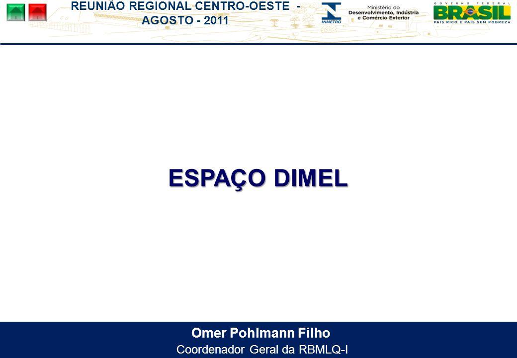 REUNIÃO REGIONAL CENTRO-OESTE - AGOSTO - 2011 Omer Pohlmann Filho Coordenador Geral da RBMLQ-I ESPAÇO DIMEL