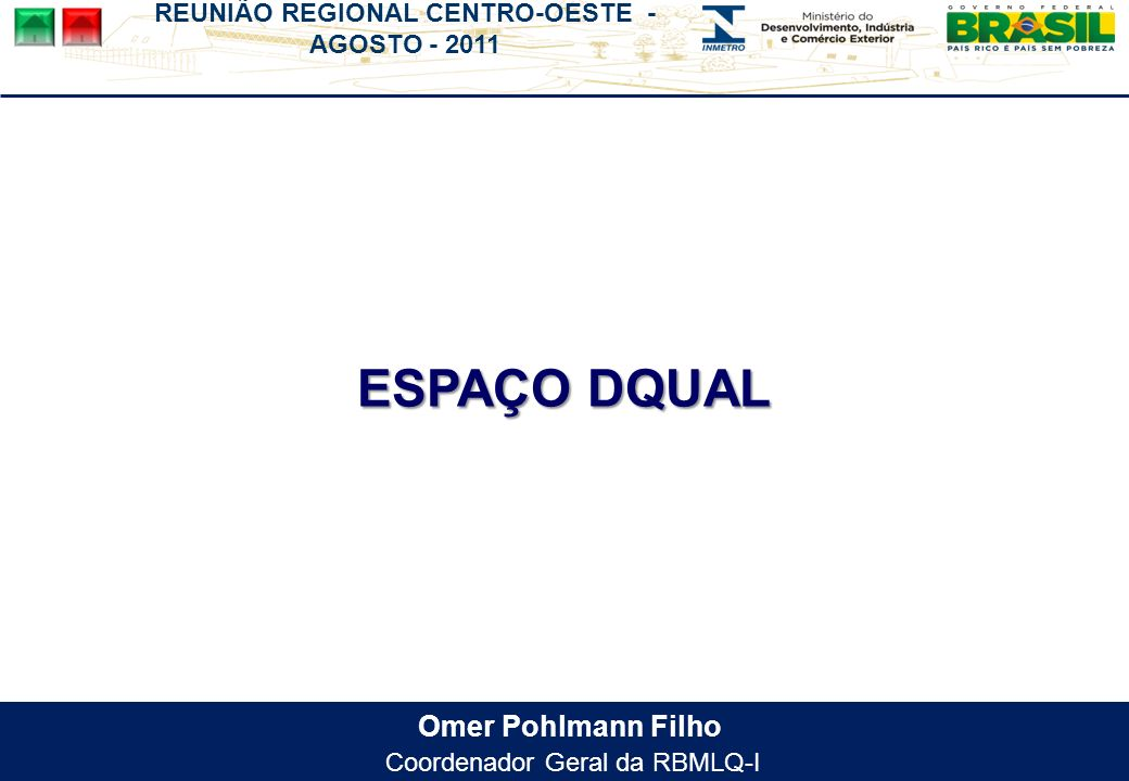 REUNIÃO REGIONAL CENTRO-OESTE - AGOSTO - 2011 Omer Pohlmann Filho Coordenador Geral da RBMLQ-I ESPAÇO DQUAL