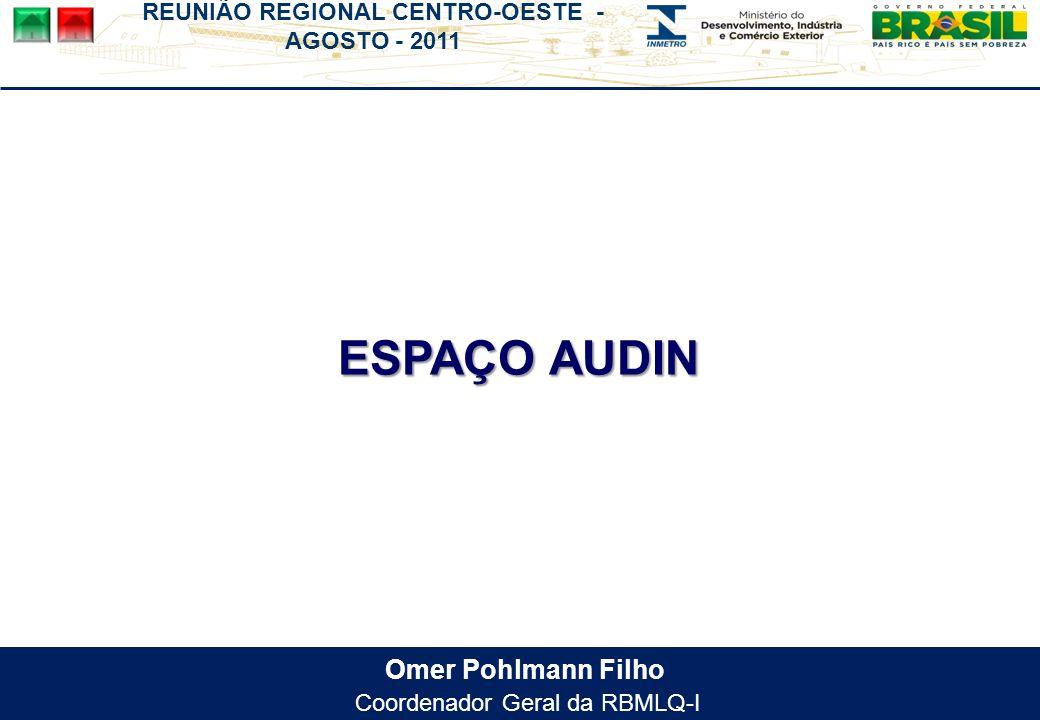 REUNIÃO REGIONAL CENTRO-OESTE - AGOSTO - 2011 Omer Pohlmann Filho Coordenador Geral da RBMLQ-I ESPAÇO AUDIN