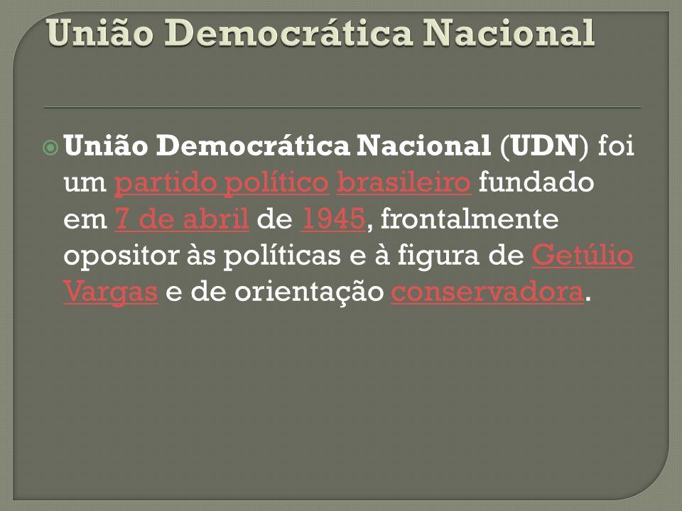 União Democrática Nacional (UDN) foi um partido político brasileiro fundado em 7 de abril de 1945, frontalmente opositor às políticas e à figura de Ge
