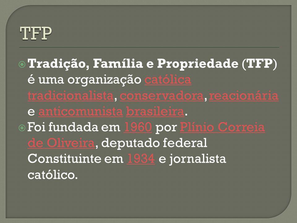 Tradição, Família e Propriedade (TFP) é uma organização católica tradicionalista, conservadora, reacionária e anticomunista brasileira.católica tradic