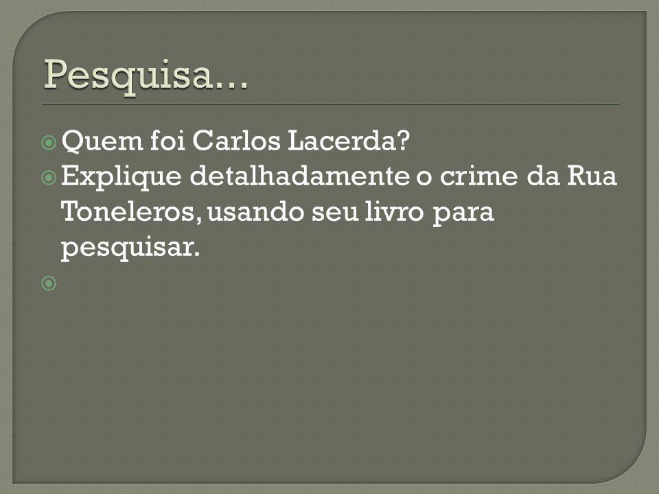 Quem foi Carlos Lacerda? Explique detalhadamente o crime da Rua Toneleros, usando seu livro para pesquisar.