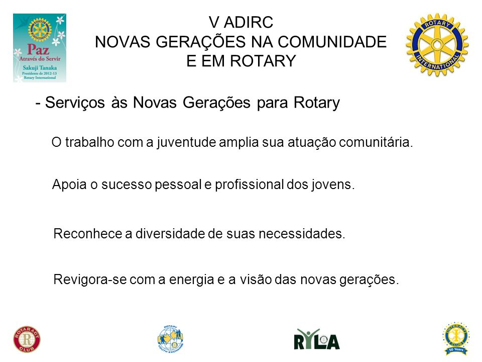 V ADIRC NOVAS GERAÇÕES NA COMUNIDADE E EM ROTARY - Serviços às Novas Gerações para Rotary O trabalho com a juventude amplia sua atuação comunitária.