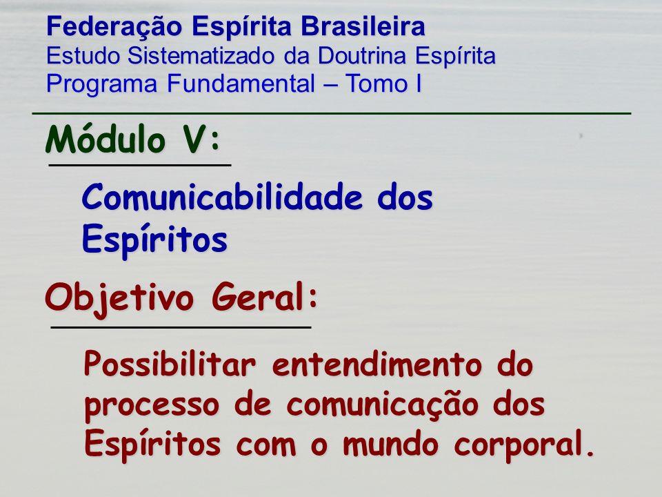 Federação Espírita Brasileira Estudo Sistematizado da Doutrina Espírita Programa Fundamental – Tomo I Comunicabilidade dos Espíritos Possibilitar ente