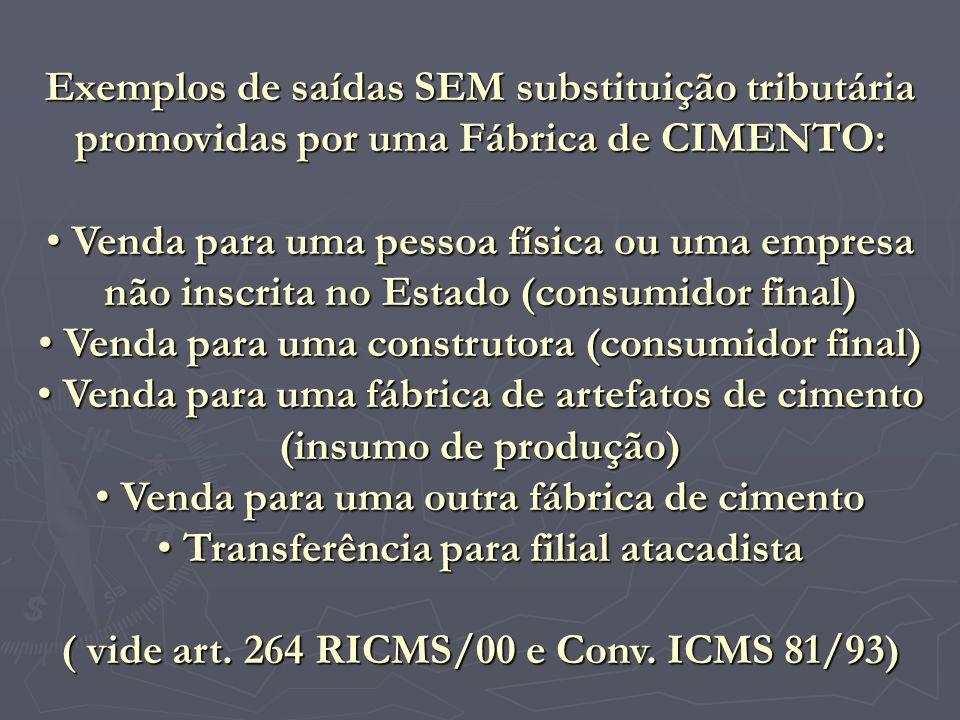 Exemplos de saídas SEM substituição tributária promovidas por uma Fábrica de CIMENTO: V Venda para uma pessoa física ou uma empresa não inscrita no Es