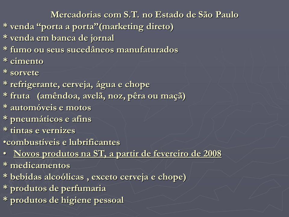 Mercadorias com S.T. no Estado de São Paulo * venda porta a porta(marketing direto) * venda em banca de jornal * fumo ou seus sucedâneos manufaturados