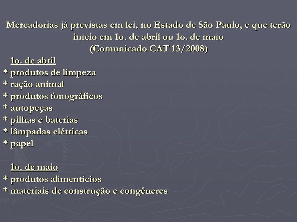 Mercadorias já previstas em lei, no Estado de São Paulo, e que terão início em 1o. de abril ou 1o. de maio (Comunicado CAT 13/2008) 1o. de abril * pro
